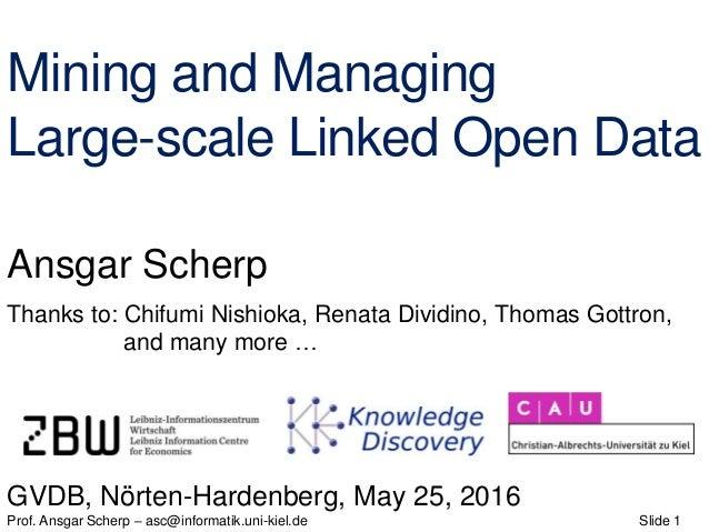 Slide 1Prof. Ansgar Scherp – asc@informatik.uni-kiel.de Ansgar Scherp Mining and Managing Large-scale Linked Open Data GVD...