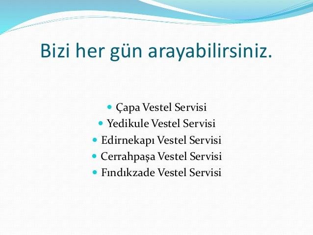 Bizi her gün arayabilirsiniz.   Çapa Vestel Servisi   Yedikule Vestel Servisi   Edirnekapı Vestel Servisi   Cerrahpaşa...