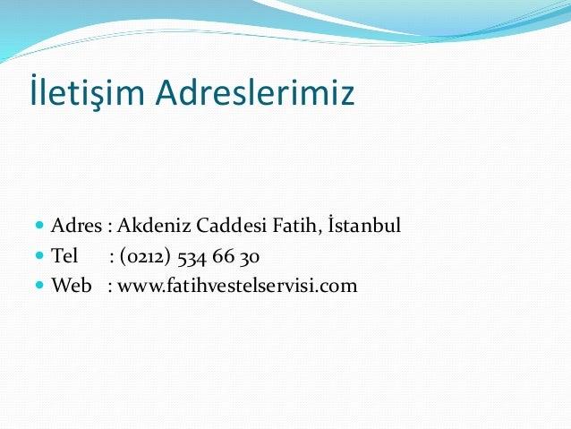 İletişim Adreslerimiz   Adres : Akdeniz Caddesi Fatih, İstanbul   Tel : (0212) 534 66 30   Web : www.fatihvestelservisi...