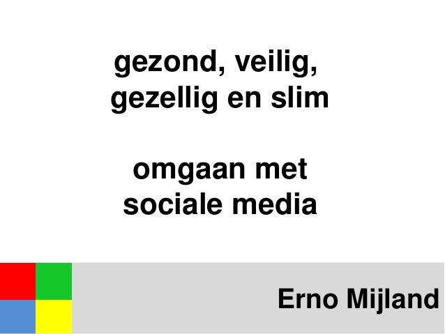 gezond, veilig, gezellig en slim  omgaan met sociale media Erno Mijland