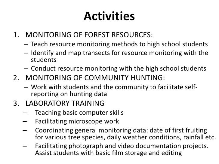 Activities1. MONITORING OF FOREST RESOURCES:  – Teach resource monitoring methods to high school students  – Identify and ...