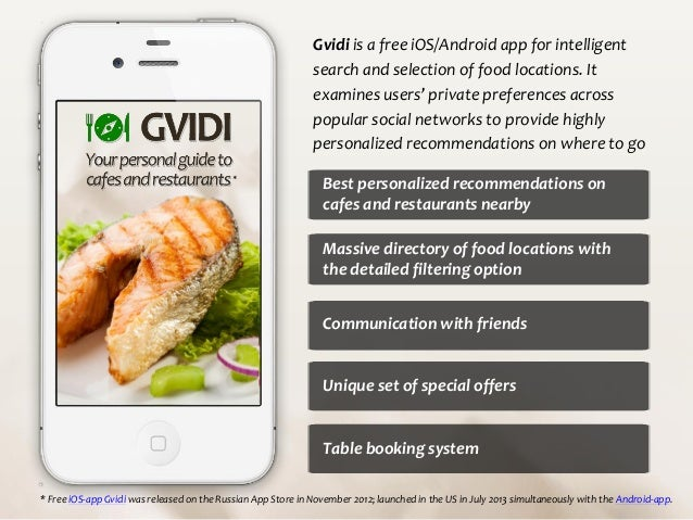 Gvidi is a free iOS/Android app for intelligent search and selection of food locations. It examines users' private prefere...