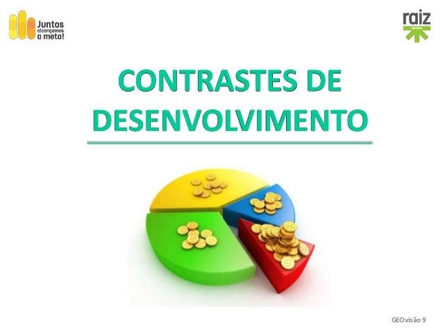 GEOvisão 9 CONTRASTES DE DESENVOLVIMENTO