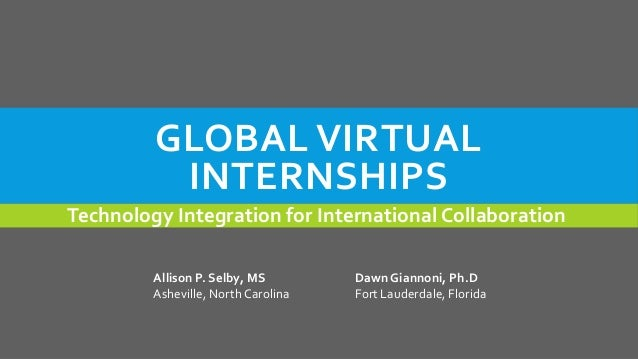 GLOBAL VIRTUAL INTERNSHIPS Technology Integration for International Collaboration Allison P. Selby, MS Asheville, North Ca...