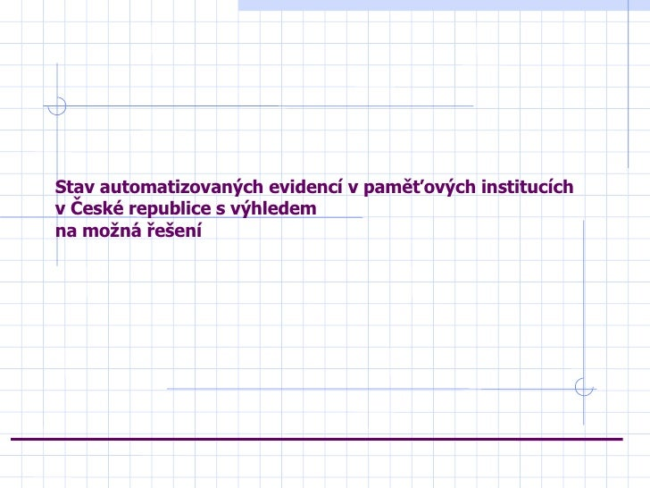 Stav automatizovaných evidencí v paměťových institucích  v České republice s výhledem  na možná řešení