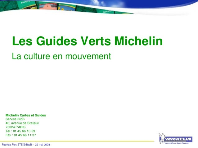 Patricia Fort STE/S/BtoB – 22 mai 2008 Les Guides Verts Michelin La culture en mouvement Michelin Cartes et Guides Service...