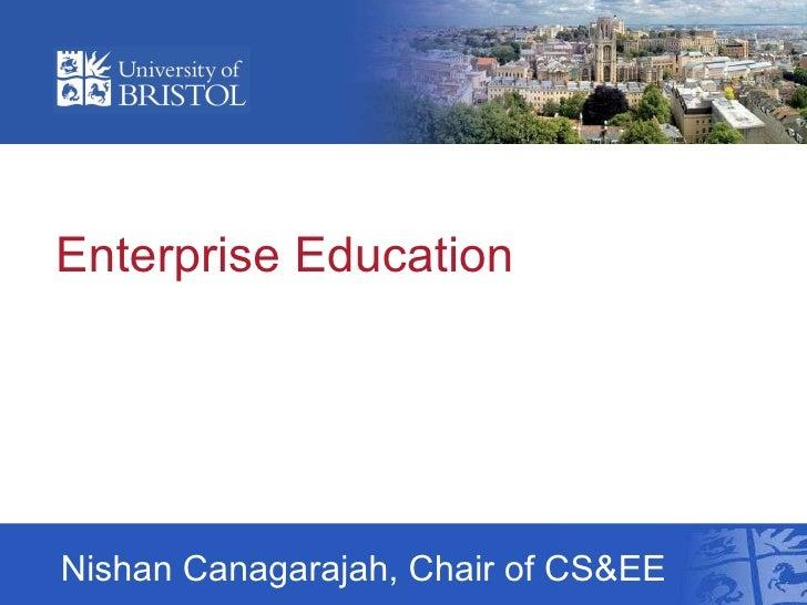 Enterprise Education Nishan Canagarajah, Chair of CS&EE