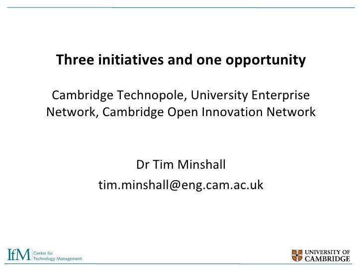 Three initiatives and one opportunity Cambridge Technopole, University Enterprise Network, Cambridge Open Innovation Netwo...