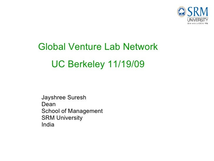 Jayshree Suresh Dean School of Management SRM University India Global Venture Lab Network UC Berkeley 11/19/09