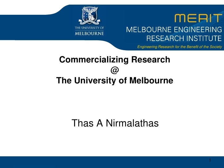 1<br />Commercializing Research@The University of Melbourne<br />Thas A Nirmalathas<br />
