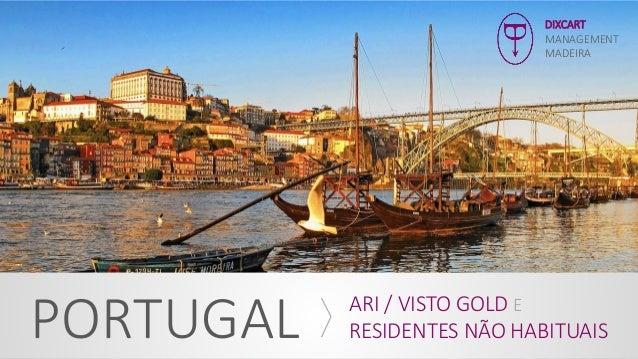 DIXCART MANAGEMENT MADEIRA PORTUGAL ARI / VISTO GOLD E RESIDENTES NÃO HABITUAIS
