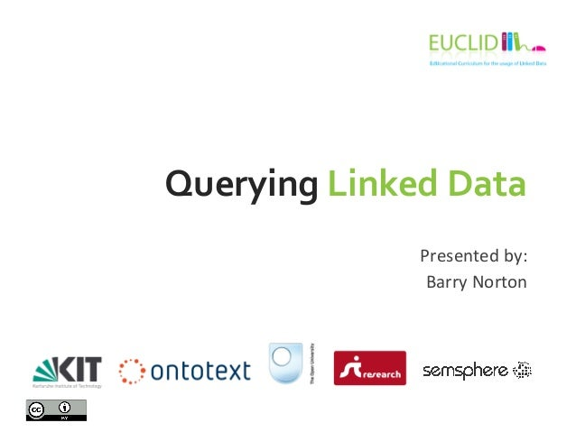 Querying  Linked  Data  Presented  by:  Barry  Norton