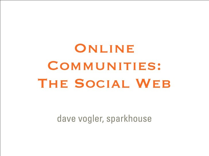 Online  Communities: The Social Web   dave vogler, sparkhouse