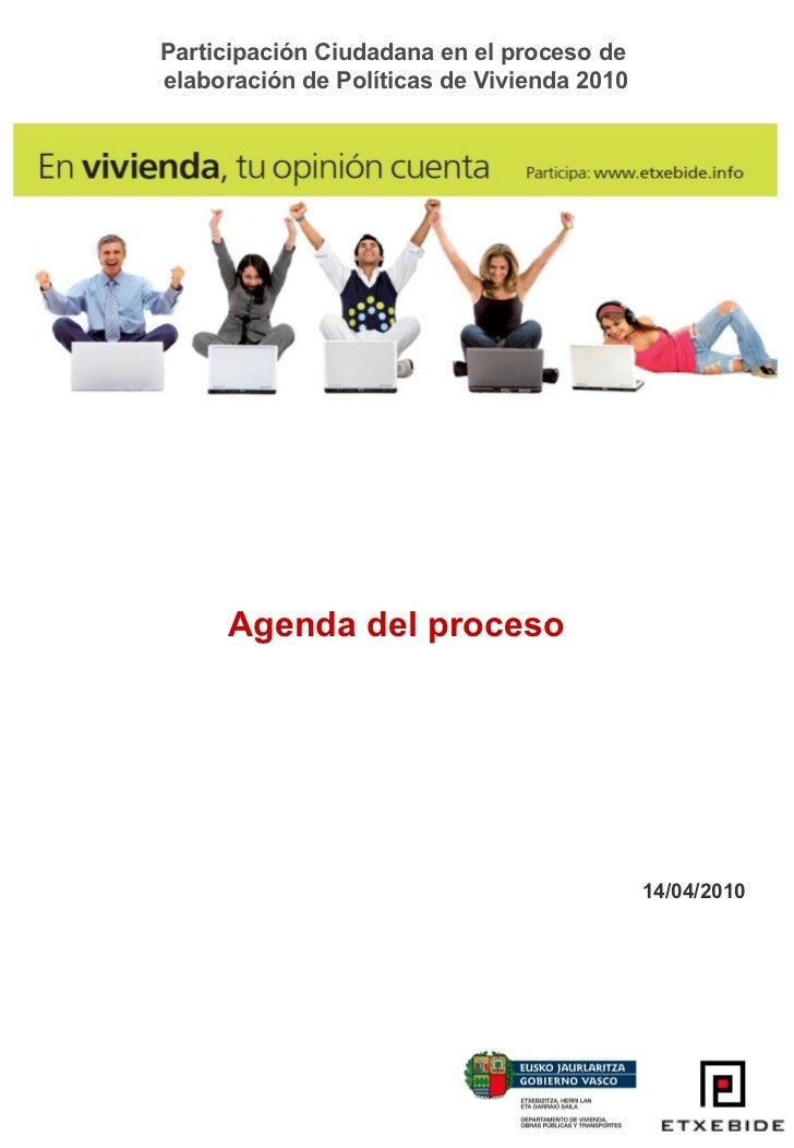Participación Ciudadana en el proceso de  elaboración de Políticas de Vivienda 2010 Agenda del proceso 14/04/2010