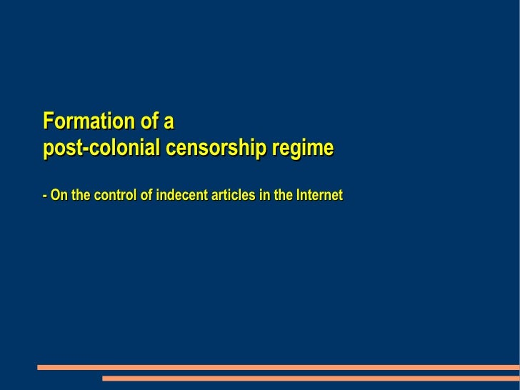 Formation of a  post-colonial censorship regime - On the control of indecent articles in the Internet