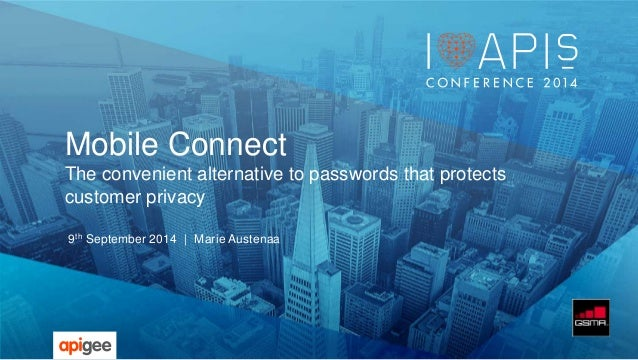 Mobile Connect  The convenient alternative to passwords that protects  customer privacy  9th September 2014   Marie Austen...