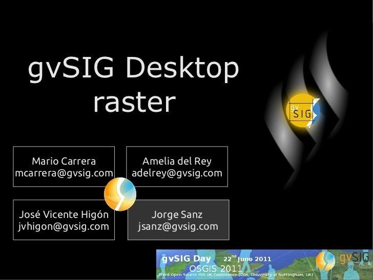 gvSIG Desktop      raster   Mario Carrera       Amelia del Reymcarrera@gvsig.com   adelrey@gvsig.comJosé Vicente Higón    ...