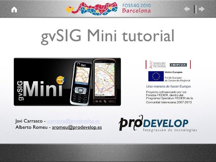 gvSIG Mini tutorial Javi Carrasco -  [email_address] Alberto Romeu -  [email_address]
