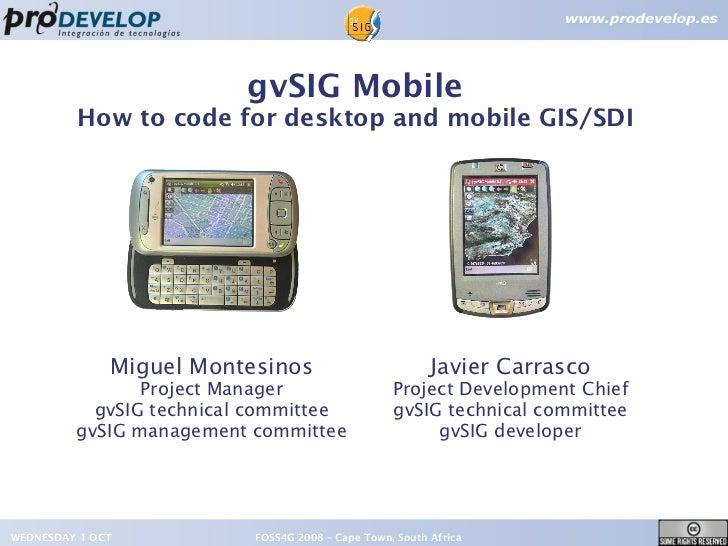 gvSIG Mobile         How to code for desktop and mobile GIS/SDI              Miguel Montesinos                          Ja...