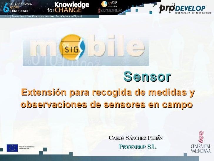 Sensor   Extensión para recogida de medidas y observaciones de sensores en campo   Carlos Sánchez Periñán Prodevelop S.L.