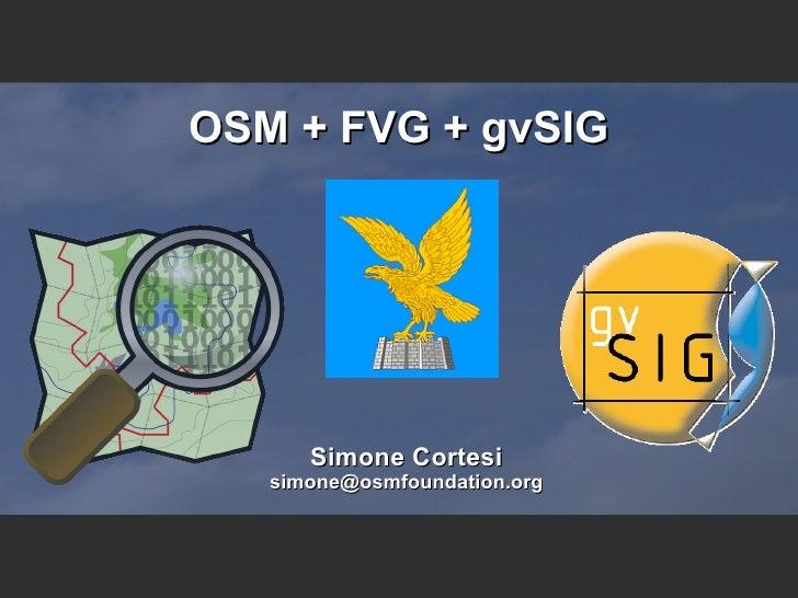 OSM + FVG + gvSIG Simone Cortesi [email_address]