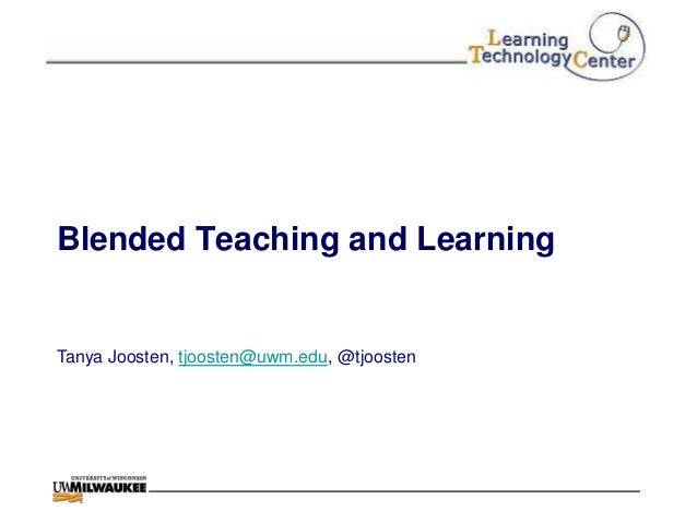 Blended Teaching and LearningTanya Joosten, tjoosten@uwm.edu, @tjoosten
