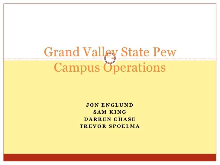 Grand Valley State Pew Campus Operations<br />Jon Englund<br />Sam King<br />Darren Chase<br />Trevor Spoelma<br />
