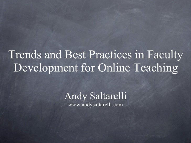 Trends and Best Practices in Faculty Development for Online Teaching <ul><li>Andy Saltarelli </li></ul><ul><li>www.andysal...