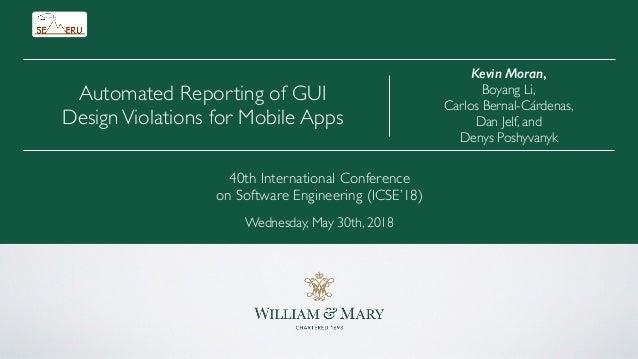 Kevin Moran, Boyang Li, Carlos Bernal-Cárdenas, Dan Jelf, and Denys Poshyvanyk Automated Reporting of GUI DesignViolations...