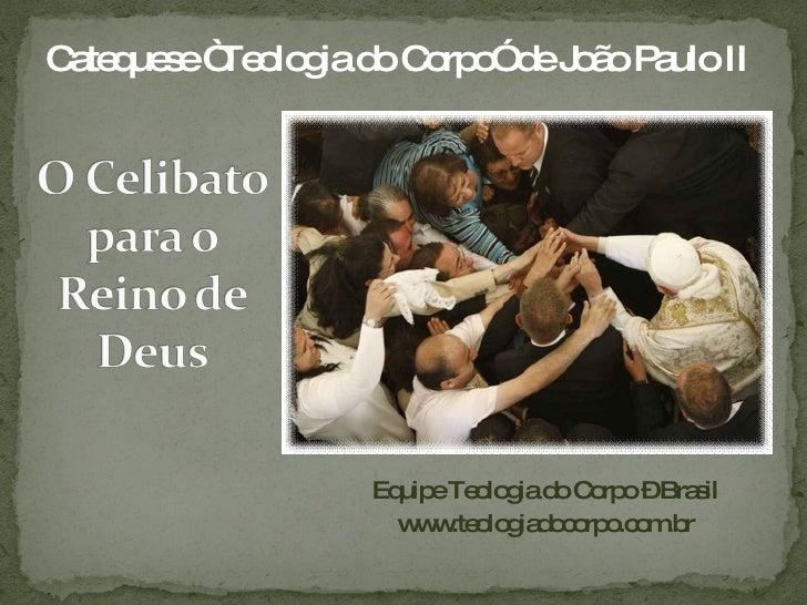 """Equipe Teologia do Corpo – Brasil www.teologiadocorpo.com.br Catequese """"Teologia do Corpo"""" de João Paulo II"""
