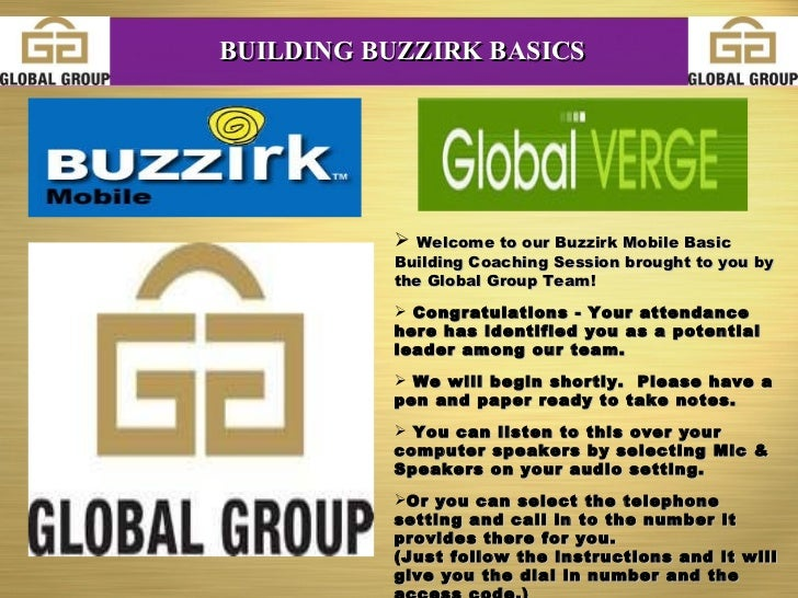 <ul><li>Welcome to our Buzzirk Mobile Basic Building Coaching Session brought to you by the Global Group Team! </li></ul><...