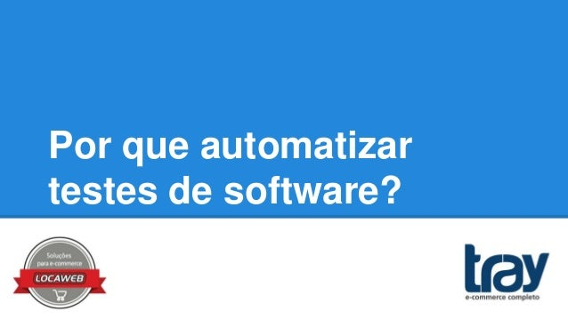 Por que automatizar testes de software?
