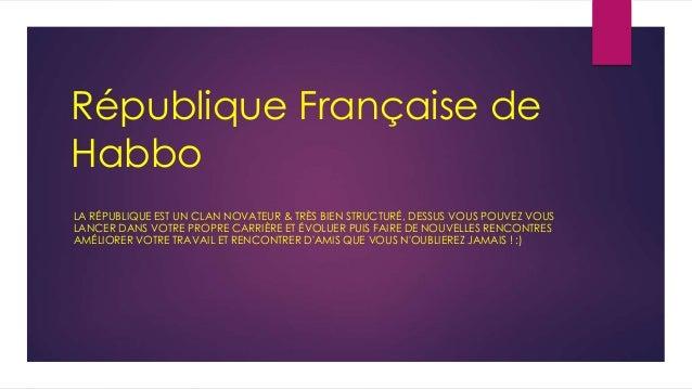 République Française de Habbo LA RÉPUBLIQUE EST UN CLAN NOVATEUR & TRÈS BIEN STRUCTURÉ, DESSUS VOUS POUVEZ VOUS LANCER DAN...