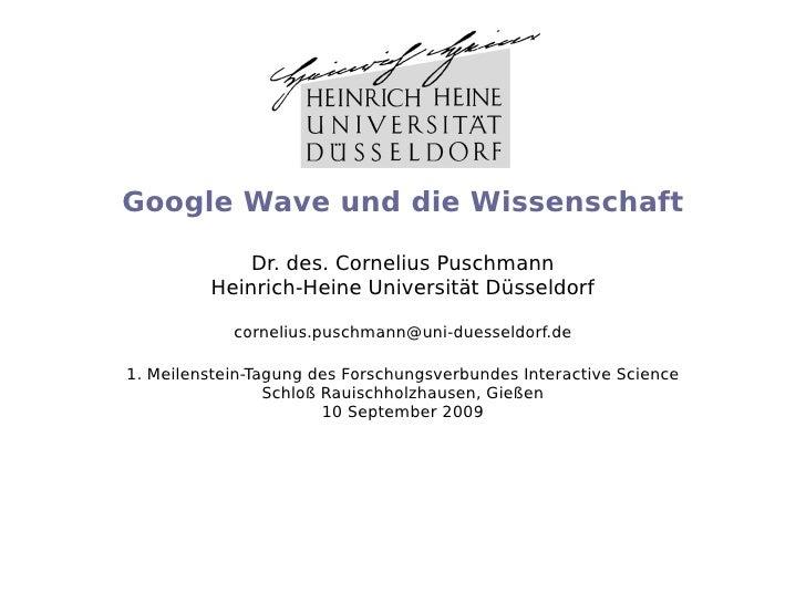 Google Wave und die Wissenschaft               Dr. des. Cornelius Puschmann          Heinrich-Heine Universität Düsseldorf...