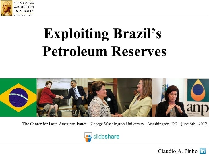 Exploiting Brazil's          Petroleum ReservesThe Center for Latin American Issues – George Washington University – Washi...