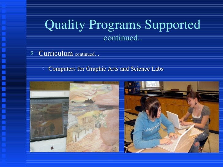 Quality Programs Supported continued.. <ul><li>Curriculum  continued… </li></ul><ul><ul><li>Computers for Graphic Arts and...