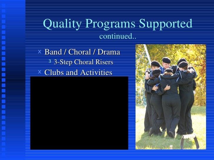 Quality Programs Supported continued.. <ul><ul><li>Band / Choral / Drama </li></ul></ul><ul><ul><ul><li>3-Step Choral Rise...