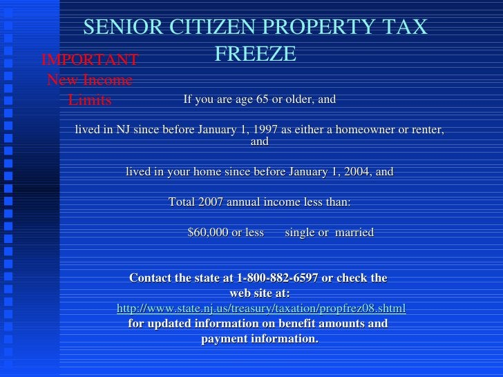 SENIOR CITIZEN PROPERTY TAX FREEZE If you are age 65 or older, and lived in NJ since before January 1, 1997 as either a ho...