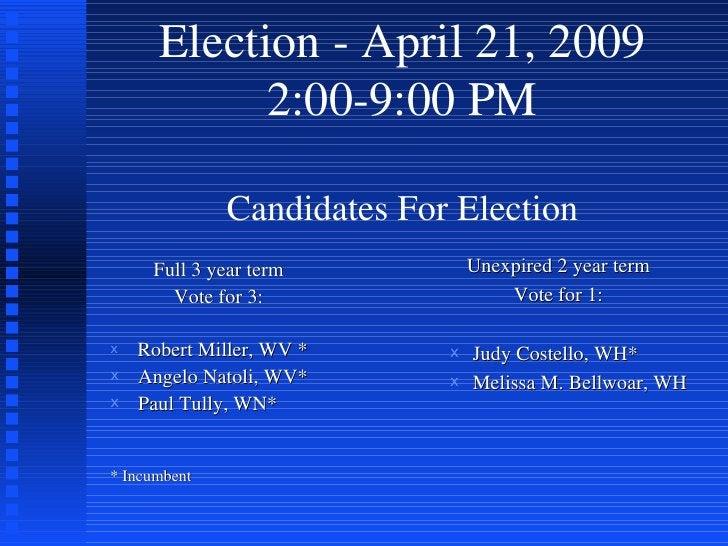Election - April 21, 2009 2:00-9:00 PM Candidates For Election <ul><li>Full 3 year term </li></ul><ul><li>Vote for 3: </li...