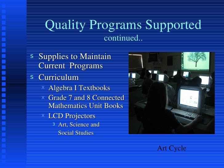 Quality Programs Supported continued.. <ul><li>Supplies to Maintain Current  Programs  </li></ul><ul><li>Curriculum </li><...