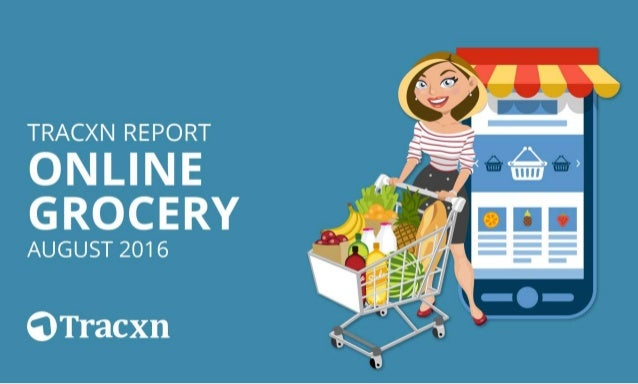 Online Grocery Report, August 2016 Tracxn World's Largest Startup Research Platform 2