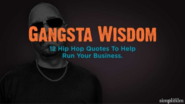 Gangasta Wisdom: 12 Hip-Hop Quotes To Improve Your Business