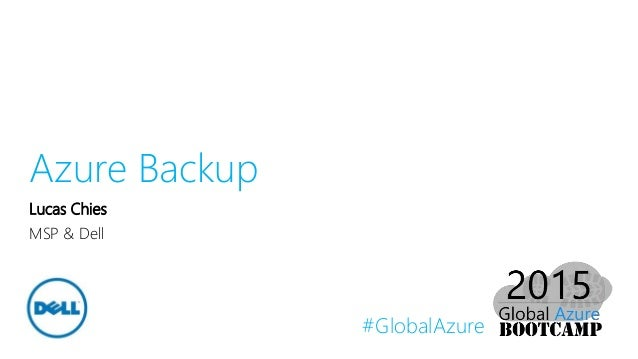 #GlobalAzure Azure Backup Lucas Chies MSP & Dell
