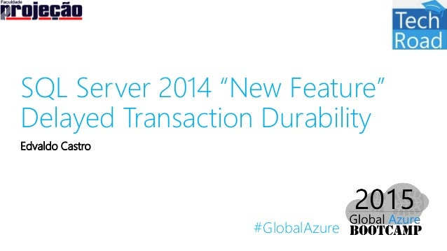 "#GlobalAzure SQL Server 2014 ""New Feature"" Delayed Transaction Durability Edvaldo Castro"