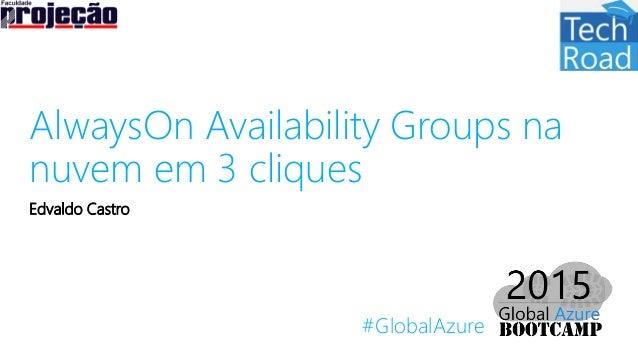#GlobalAzure AlwaysOn Availability Groups na nuvem em 3 cliques Edvaldo Castro