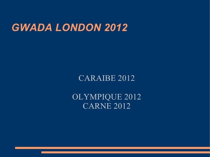 GWADA LONDON 2012 CARAIBE 2012 OLYMPIQUE 2012 CARNE 2012