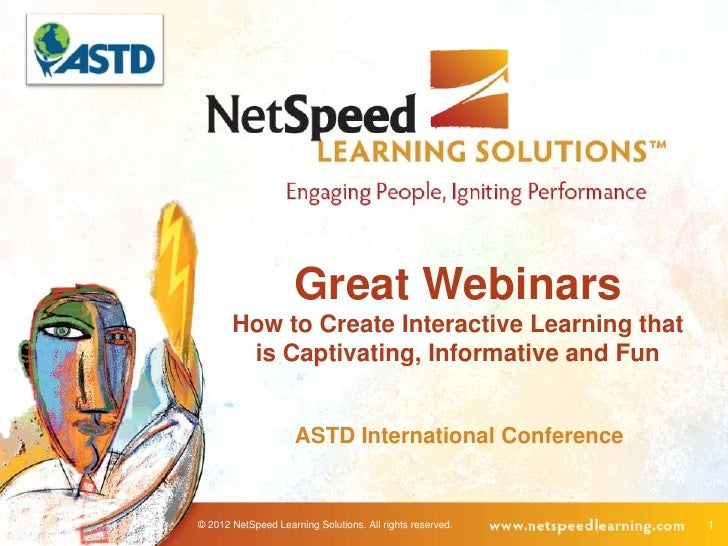 Great Webinars       How to Create Interactive Learning that        is Captivating, Informative and Fun                   ...