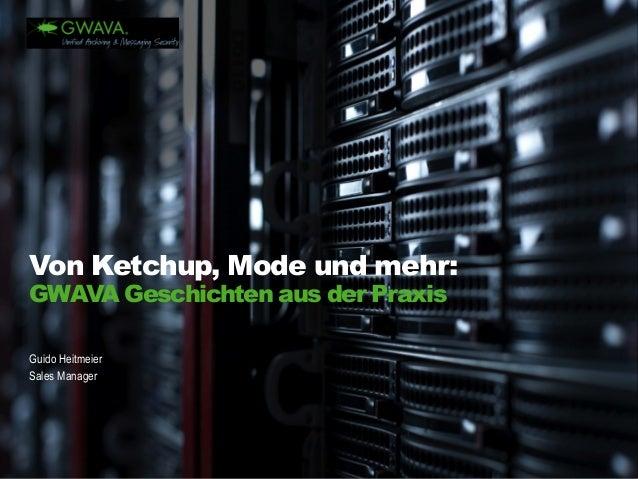 Guido Heitmeier  Sales Manager  Von Ketchup, Mode und mehr:  GWAVA Geschichten aus der Praxis