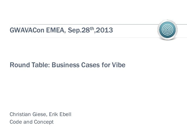 GWAVACon EMEA, Sep.28th,2013 Round Table: Business Cases for Vibe Christian Giese, Erik Ebell Code and Concept