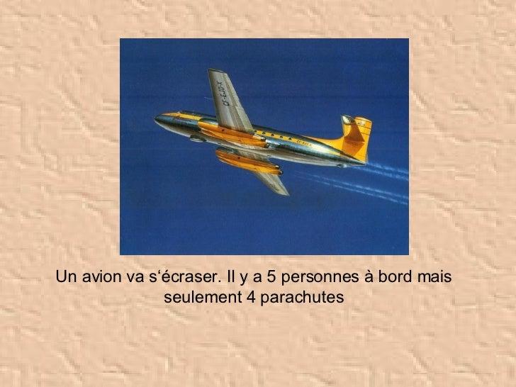 Un avion va s'écraser. Il y a 5 personnes à bord mais seulement 4 parachutes